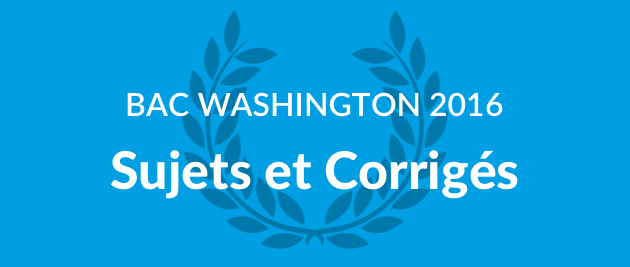 Annales Corrigées du Bac Washington 2016