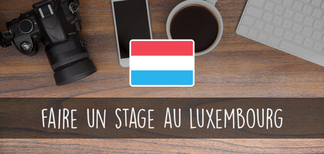 Comment faire un stage au Luxembourg ?