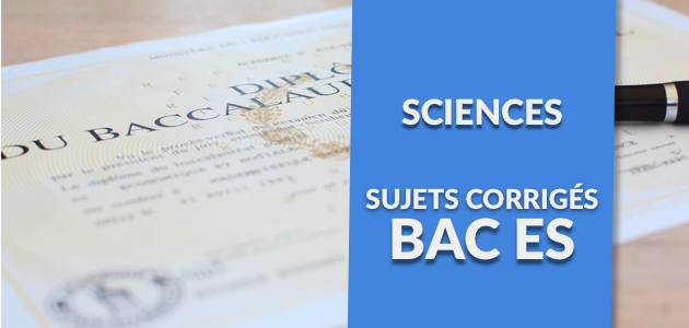 La Correction du Sujet de Sciences - Bac ES 2017
